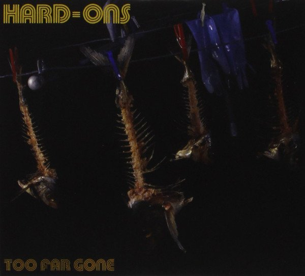 Hard ons - Too Far Gone