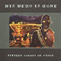 His Hero Is Gone - Fifteen Counts Of Arson