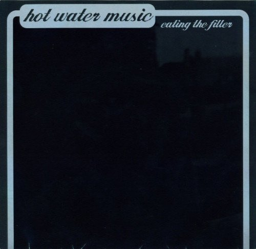 Hot Water Music - Eating The Filler