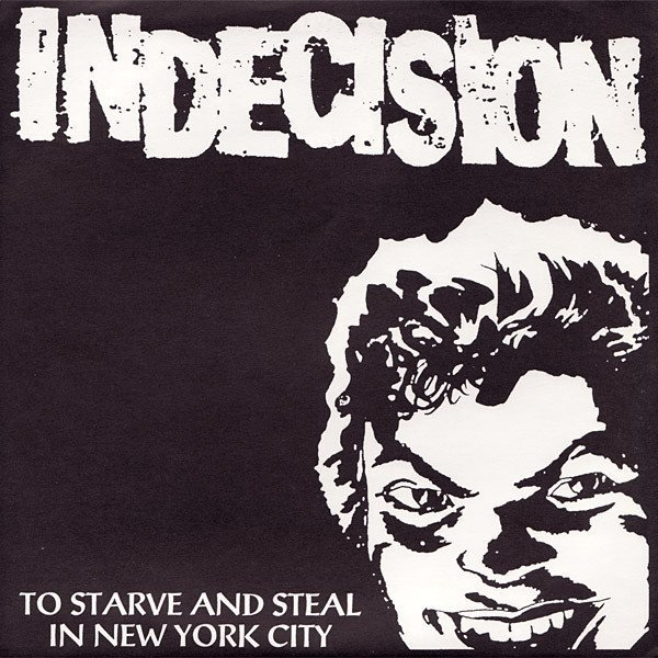 Indecision - To Starve And Steal In New York City