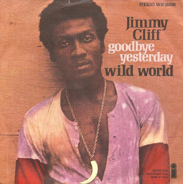Jimmy Cliff - Wild World / Goodbye Yesterday