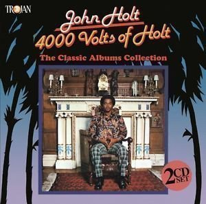 John Holt - 4000 Volts Of Holt (The Classic Albums Collection)