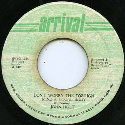 John Holt - Dont Worry The Foreign Mind & Local Body