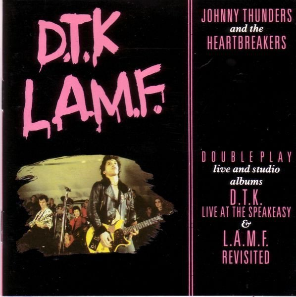 Johnny Thunders And The Heartbreakers - D.T.K. - L.A.M.F.