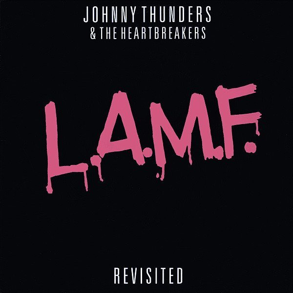 Johnny Thunders And The Heartbreakers - L.A.M.F. Revisited