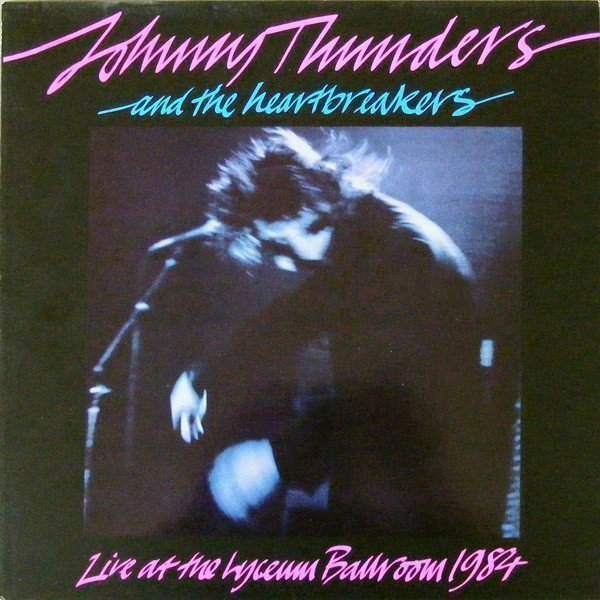 Johnny Thunders And The Heartbreakers - Live At The Lyceum Ballroom 1984