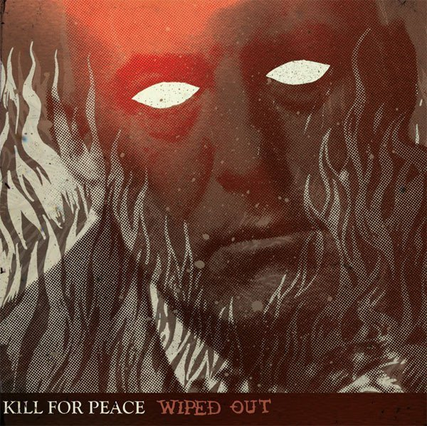 Kill For Peace - Wiped Out