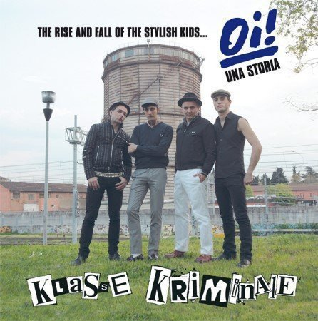Klasse Criminale - The Rise And Fall Of The Stylish Kids... Oi! Una Storia