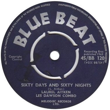 Laurel Aitken - Sixty Days And Sixty Nights / Going To Kansas City