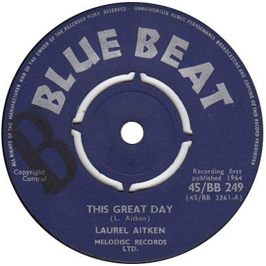 Laurel Aitken - This Great Day / I May Never See My Baby Anymore