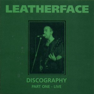 Leatherface - Discography Part One - Live