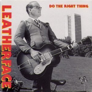 Leatherface - Do The Right Thing
