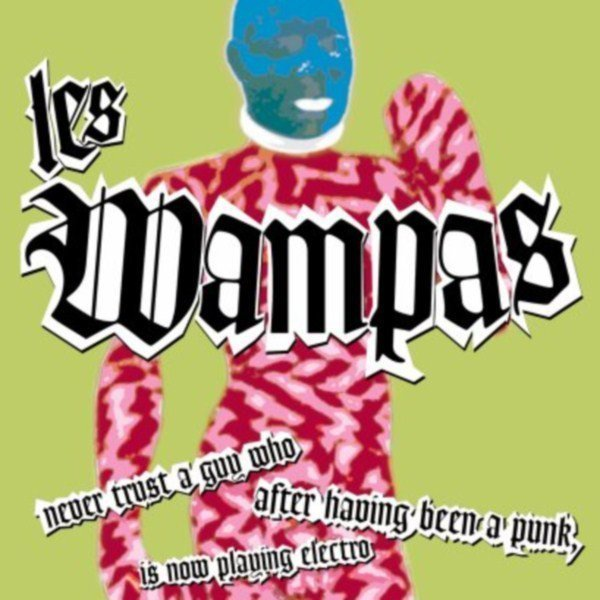 Les Wampas - Never Trust A Guy Who After Having Been A Punk, Is Now Playing Electro