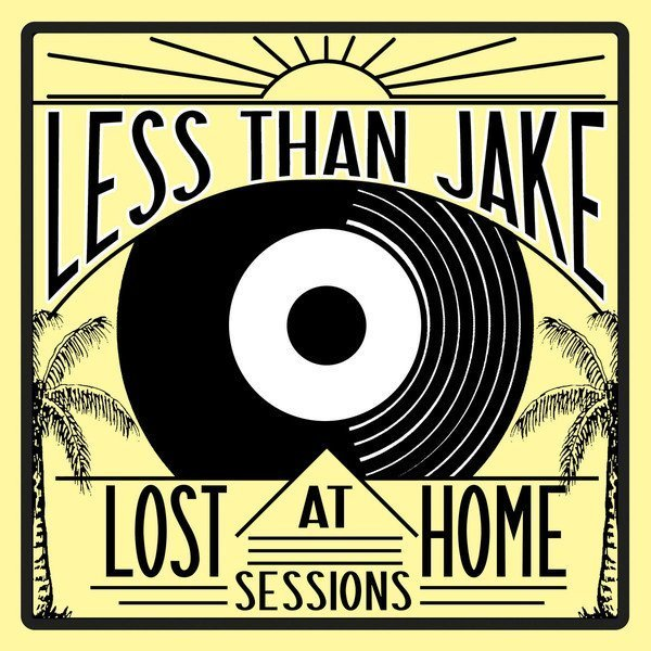 Less Than Jake - Lost At Home Sessions