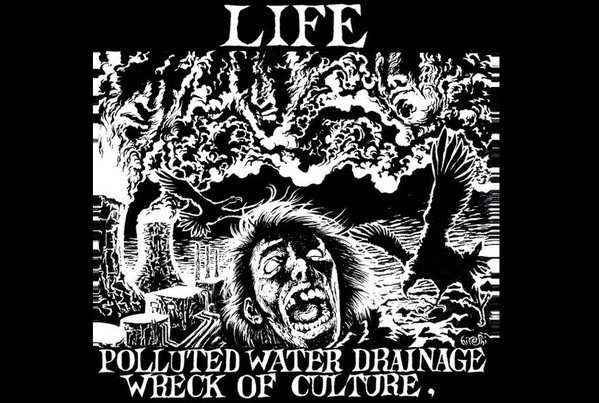 Life - Polluted Water Drainage Wreck Of Culture