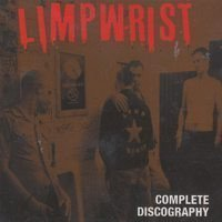 Limp Wrist - Complete Discography