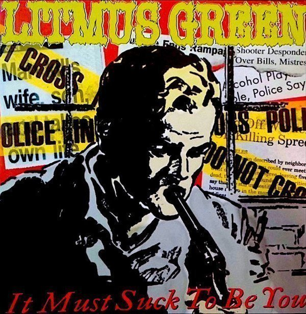 Litmus Green - It Must Suck To Be You