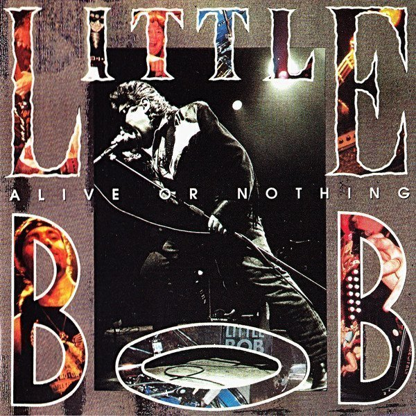 Little Bob - Alive Or Nothing