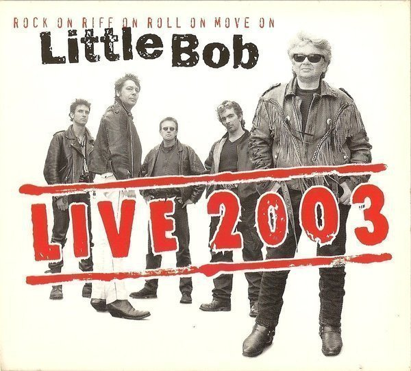 Little Bob - Rock On Riff On Roll On Move On - Live 2003