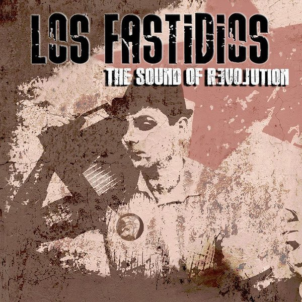 Los Fastidios - The Sound Of Revolution