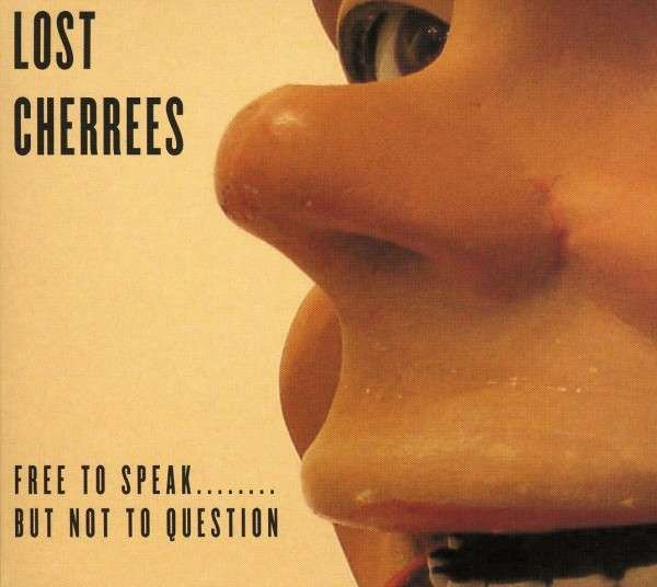 Lost Cherrees - Free To Speak........ But Not To Question