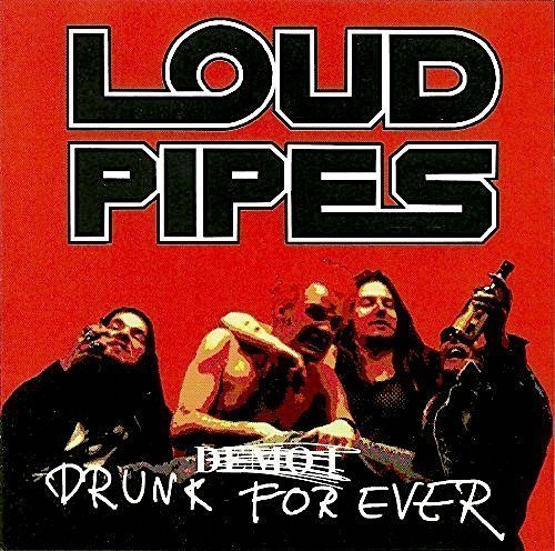 Loud Pipes - Drunk For Ever