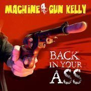 Machine Gun Kelly - Back In Your Ass