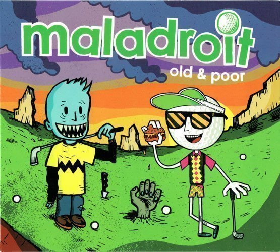 Maladroit - Old & Poor