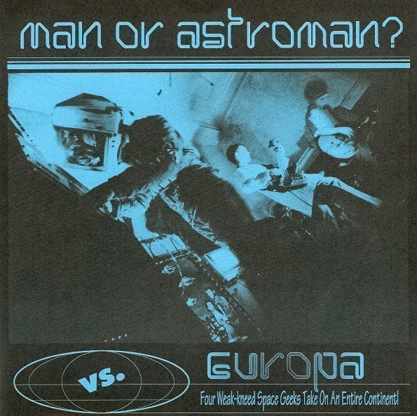 Man Or Astroman - Man Or Astroman? Vs. Europa (Four Weak-kneed Space Geeks Take On An Entire Continent!)
