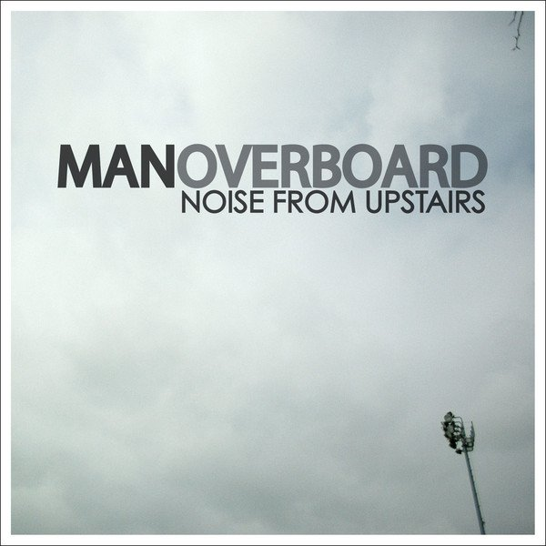 Man Overboard - Noise From Upstairs