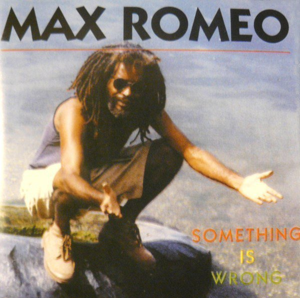 Max Romeo - Something Is Wrong