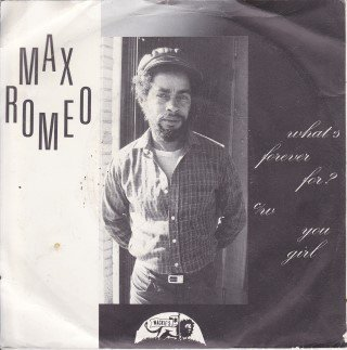 Max Romeo - Whats Forever For / You Girl