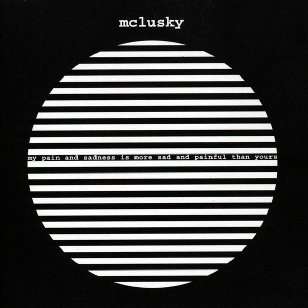 Mclusky - My Pain And Sadness Is More Sad And Painful Than Yours