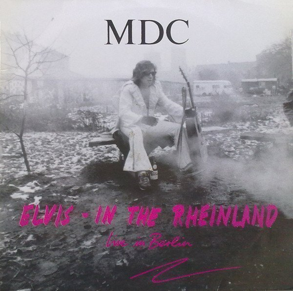 Mdc - Elvis - In The Rheinland (Live In Berlin)