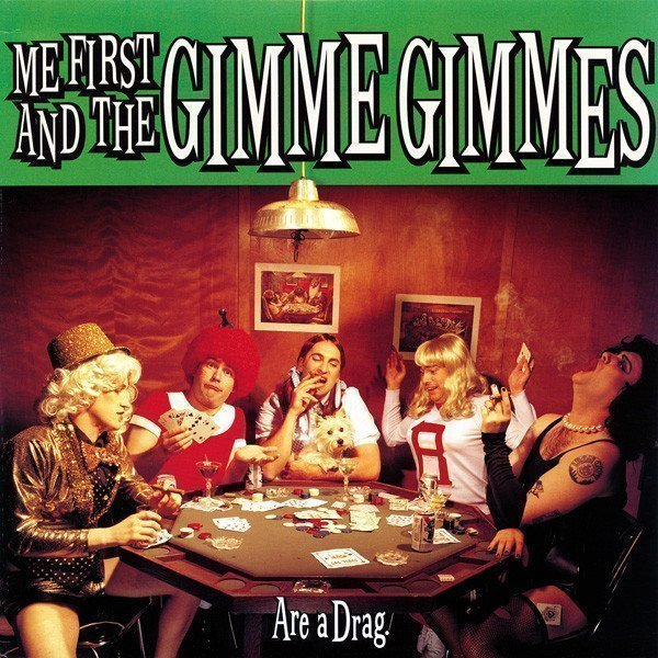 Me First  The Gimme Gimmes - Are A Drag