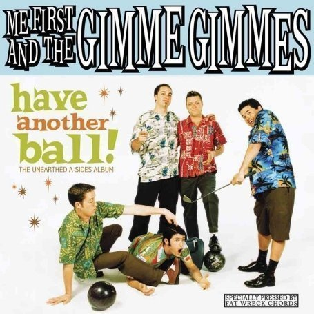 Me First  The Gimme Gimmes - Have Another Ball! (The Unearthed A-Sides Album)