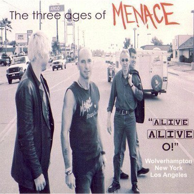 Menace - Alive Alive O! - The Three Ages Of Menace