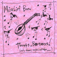 Mischief Brew - Thanks, Bastards! (Early Demos, Roughs, Outtakes...)