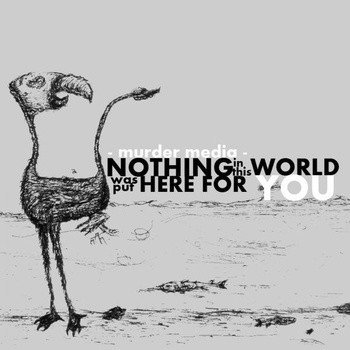Murder Media - Nothing In This World Was Put Here For You