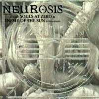 Neurosis - Souls At Zero / Enemy Of The Sun