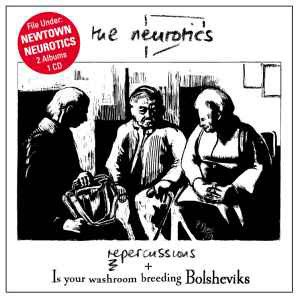 Newtown Neurotics - Repercussions & Is Your Washroom Breeding Bolsheviks?