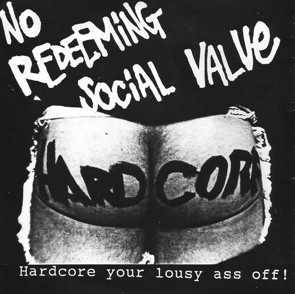 No Redeeming Social Value - Hardcore Your Lousy Ass Off