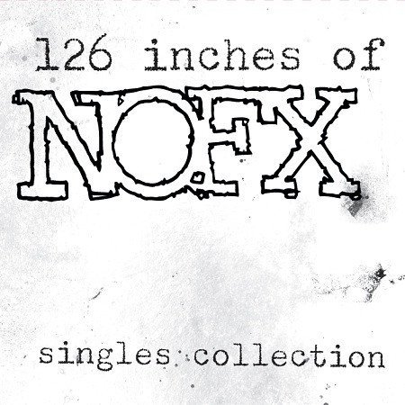 Nofx - 126 Inches Of NOFX - Singles Collection