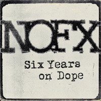 Nofx - Six Years On Dope