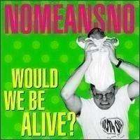 Nomensno - Would We Be Alive?