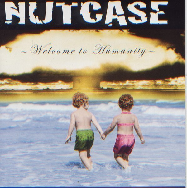 Nutcase - Welcome To Humanity