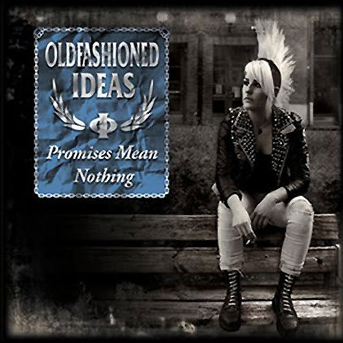 Oldfashioned Ideas - Promises Mean Nothing
