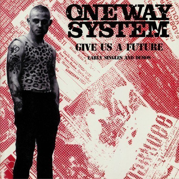 One Way System - Give Us A Future: Early Singles & Demos