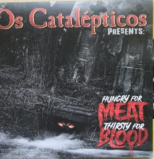 Os Catalepticos - Hungry For Meat Thirsty For Blood