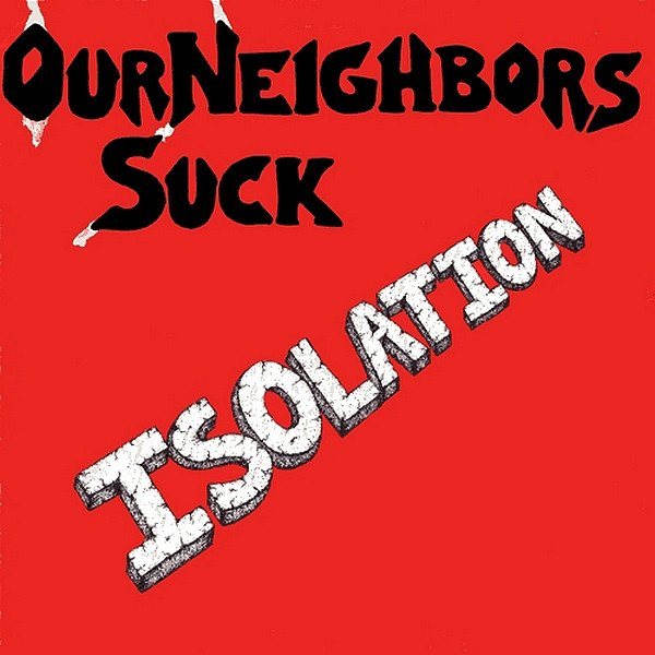 Our Neighbors Suck - Isolation